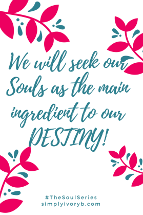 we-will-seek-our-souls-as-the-main-ingredient-to-our-destiny